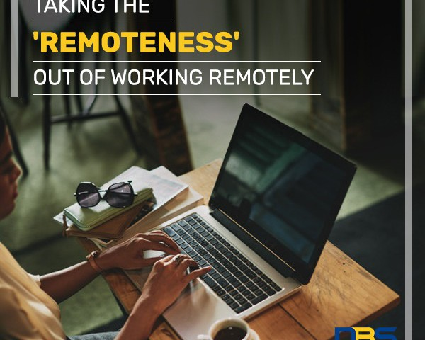 Taking The 'Remoteness' Out of Working Remotely