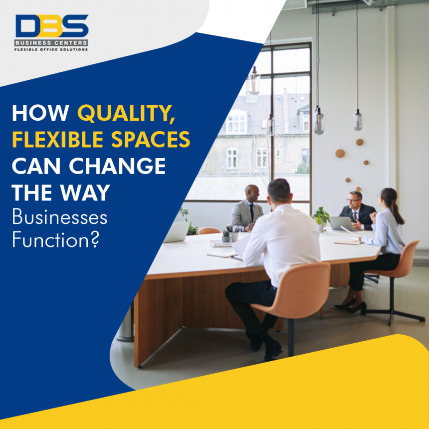How Quality, Flexible Workspaces can Change the Way Businesses Function
