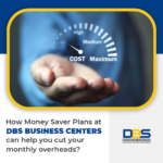 How Money Saver Plans at DBS Business Centers can help you cut your monthly overheads?